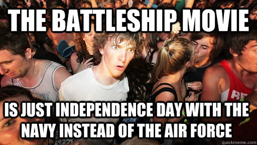 The Battleship movie is just independence day with the navy instead of the air force - The Battleship movie is just independence day with the navy instead of the air force  Sudden Clarity Clarence