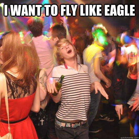 I want to fly like eagle