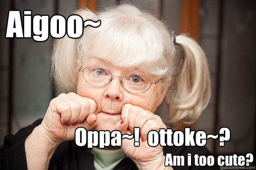 Aigoo~ Oppa~!  ottoke~? Am i too cute?   Aegyo