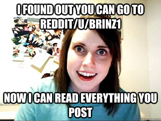 I found out you can go to reddit/u/brinz1 Now I can read everything you post