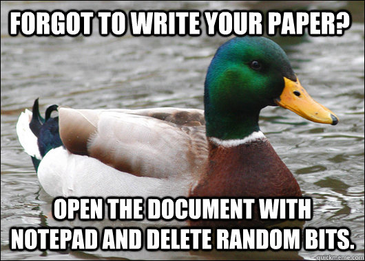 Forgot to write your paper? Open the document with notepad and delete random bits. - Forgot to write your paper? Open the document with notepad and delete random bits.  Actual Advice Mallard