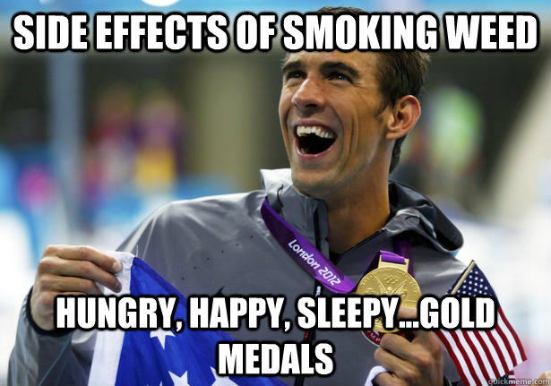 Side effects of smoking weed hungry, happy, sleepy...gold medals