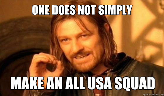 One does not simply Make an all USA squad