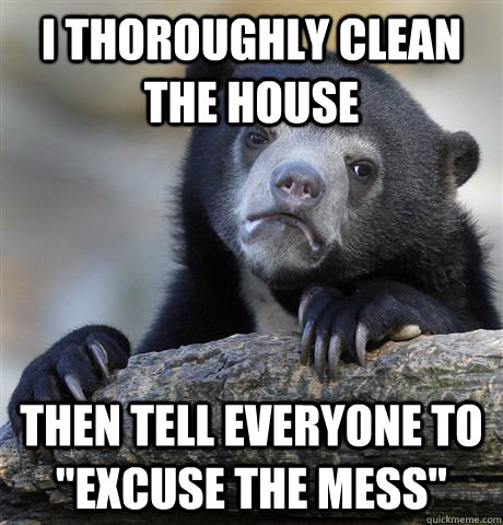 I thoroughly clean the house Then tell everyone to