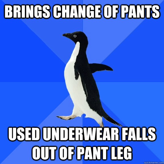 BRINGS CHANGE OF PANTS USED UNDERWEAR FALLS OUT OF PANT LEG - BRINGS CHANGE OF PANTS USED UNDERWEAR FALLS OUT OF PANT LEG  Socially Awkward Penguin