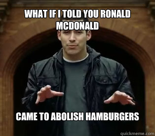 What if I told you Ronald McDonald came to abolish hamburgers  Jefferson Bethke