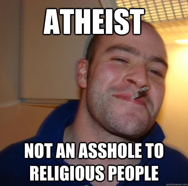 Atheist not an asshole to religious people - Atheist not an asshole to religious people  Misc