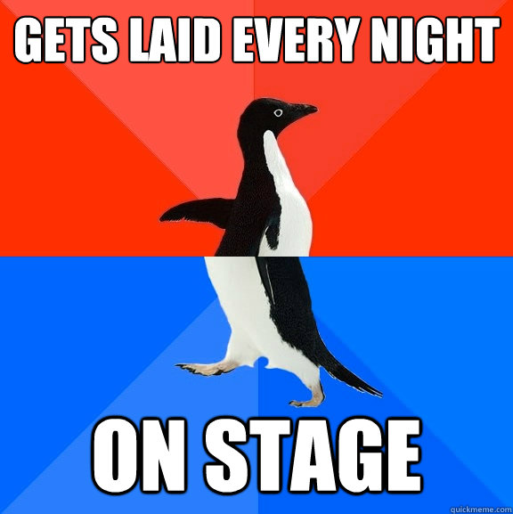Gets laid every night  On stage  - Gets laid every night  On stage   Socially Awesome Awkward Penguin
