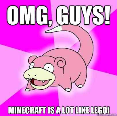 omg, guys! Minecraft is a lot like lego! - omg, guys! Minecraft is a lot like lego!  Slowpoke