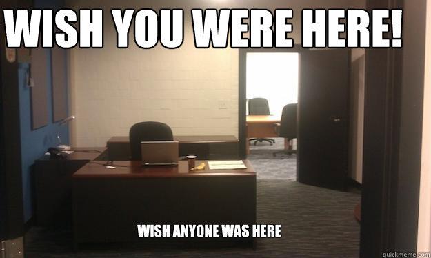 wish you were here! wish anyone was here