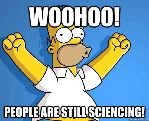 Woohoo! People are still sciencing! - Woohoo! People are still sciencing!  WoohooHomer