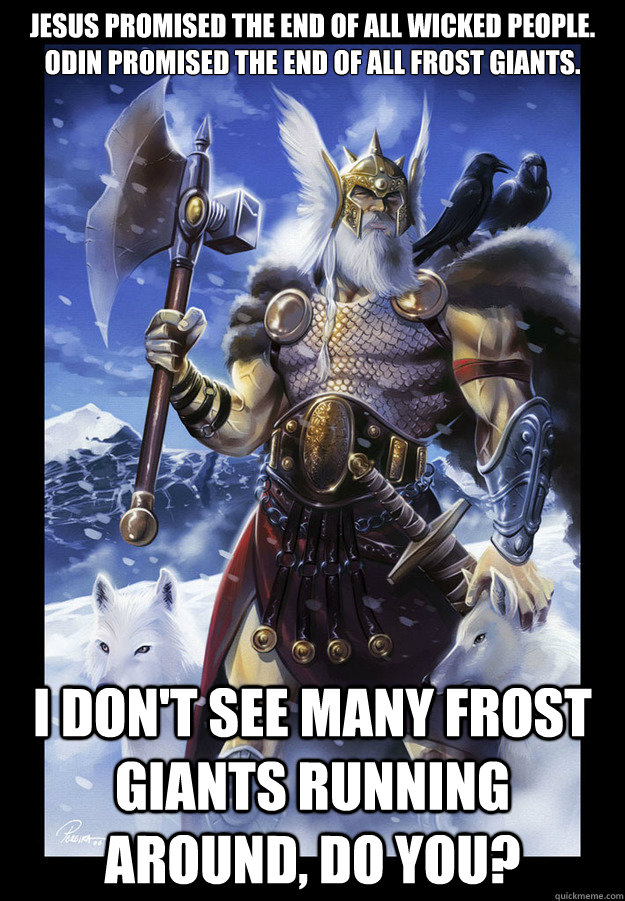c446a4beac2e0dd57086e5d317b61f00b1fab9e0a579821af5a8db245d4d0a47 jesus promised the end of all wicked people odin promised the end,Odin Meme