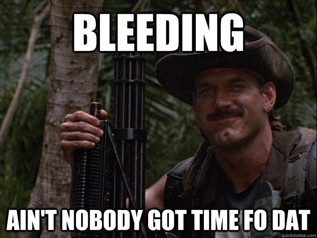 bleeding ain't nobody got time fo dat - bleeding ain't nobody got time fo dat  aint got time to bleed