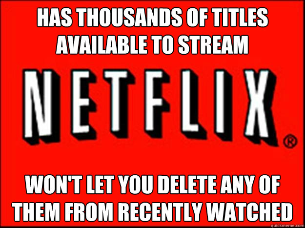 Has thousands of titles available to stream won't let you delete any of them from recently watched