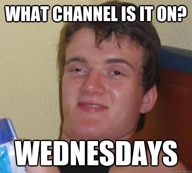 What channel is it on? Wednesdays - What channel is it on? Wednesdays  10 Guy