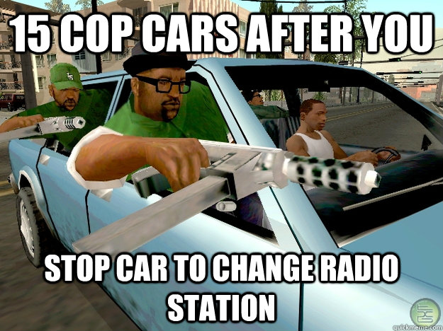 15 cop cars after you stop car to change radio station - 15 cop cars after you stop car to change radio station  Gta San Andreas Logic