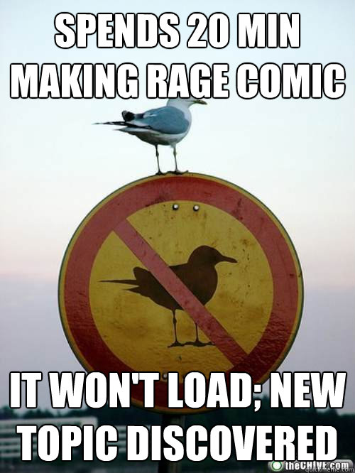 spends 20 min making rage comic it won't load; new topic discovered