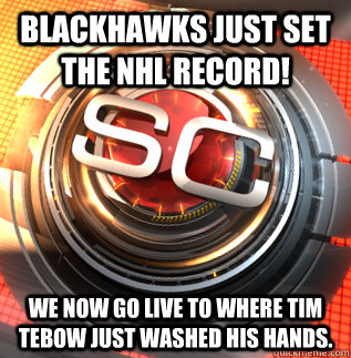 Blackhawks just set the NHL record! We now go live to where Tim Tebow just washed his hands. - Blackhawks just set the NHL record! We now go live to where Tim Tebow just washed his hands.  Misc