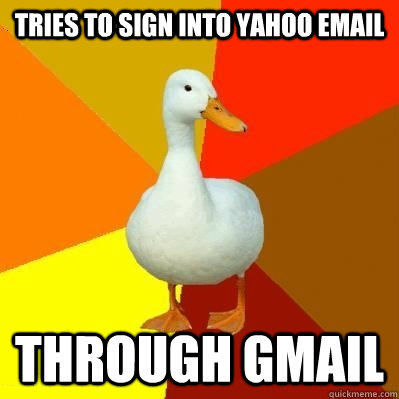 Tries to sign into yahoo email Through gmail - Tries to sign into yahoo email Through gmail  Tech Impaired Duck