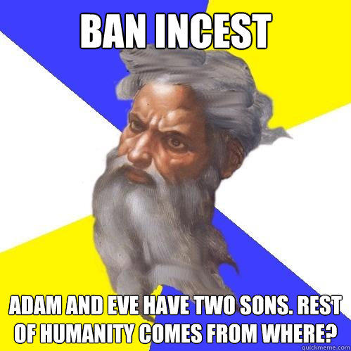 Ban incest Adam and eve have two sons. Rest of humanity comes from where? - Ban incest Adam and eve have two sons. Rest of humanity comes from where?  Advice God