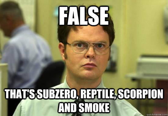 False That's subzero, reptile, scorpion and smoke