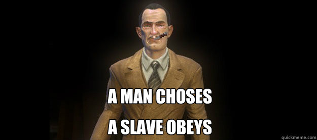 A man choses A slave obeys