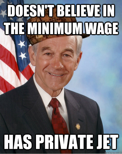 Doesn39t Believe In The Minimum Wage Has Private Jet  Scumbag Ron Paul