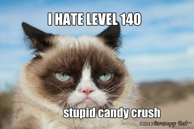 I HATE LEVEL 140 stupid candy crush  Grumpy Candy Crush