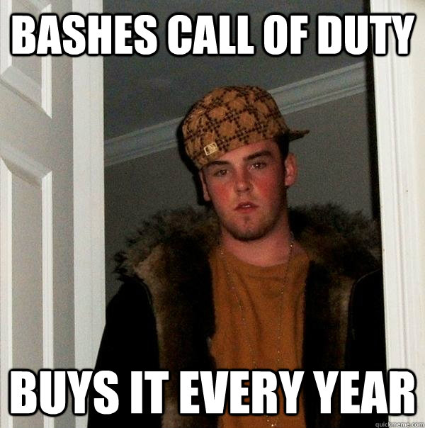 bashes call of duty buys it every year - bashes call of duty buys it every year  Scumbag Steve