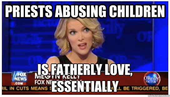priests abusing children Is fatherly love, essentially