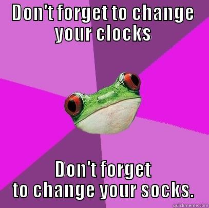 DON'T FORGET TO CHANGE YOUR CLOCKS DON'T FORGET TO CHANGE YOUR SOCKS. Foul Bachelorette Frog