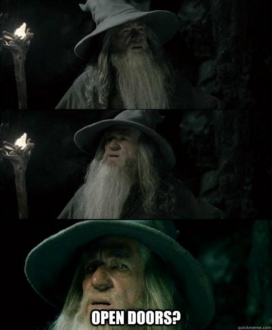 Open doors? -  Open doors?  Confused Gandalf