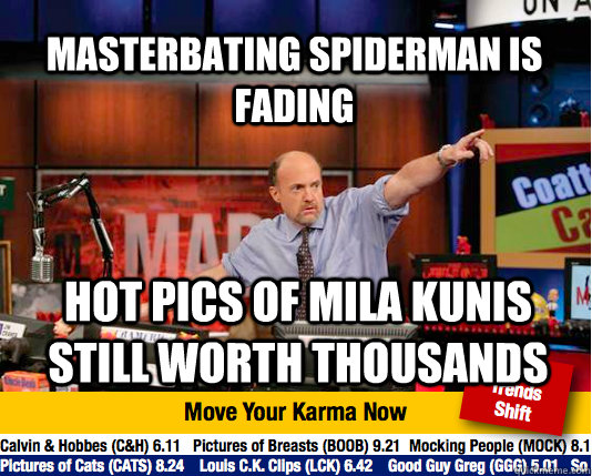 masterbating spiderman is fading hot pics of mila kunis still worth thousands - masterbating spiderman is fading hot pics of mila kunis still worth thousands  Mad Karma with Jim Cramer