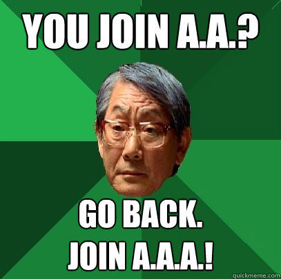 You join A.A.? Go back. Join A.A.A.! - You join A.A.? Go back. Join A.A.A.!  High Expectations Asian Father