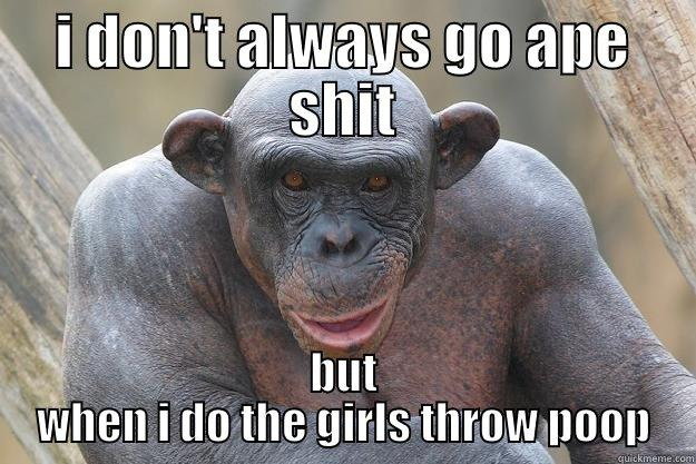 I DON'T ALWAYS GO APE SHIT BUT WHEN I DO THE GIRLS THROW POOP The Most Interesting Chimp In The World