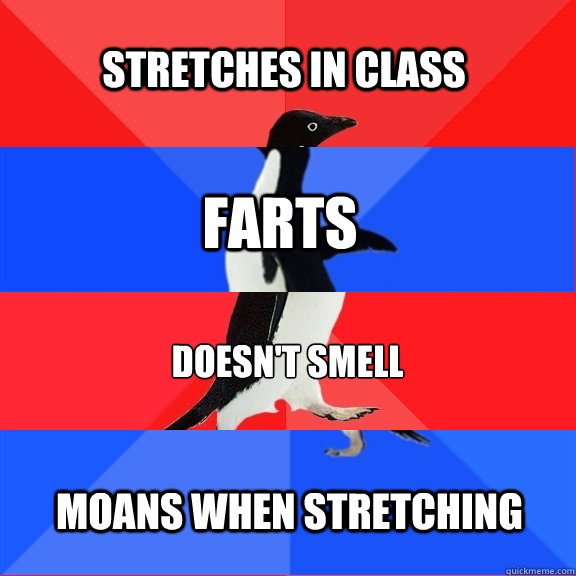 Stretches in class farts doesn't smell moans when stretching - Stretches in class farts doesn't smell moans when stretching  Socially Awesome Awkward Awesome Awkward Penguin
