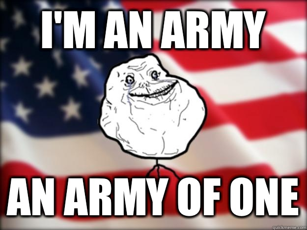 I'm an army An army of one