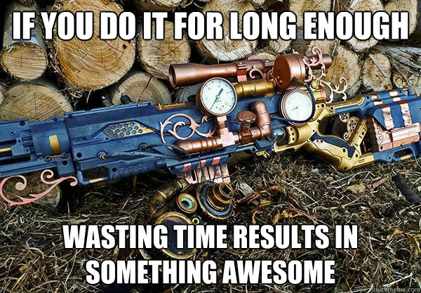 if you do it for long enough wasting time results in something awesome - if you do it for long enough wasting time results in something awesome  Steampunk nerf gun