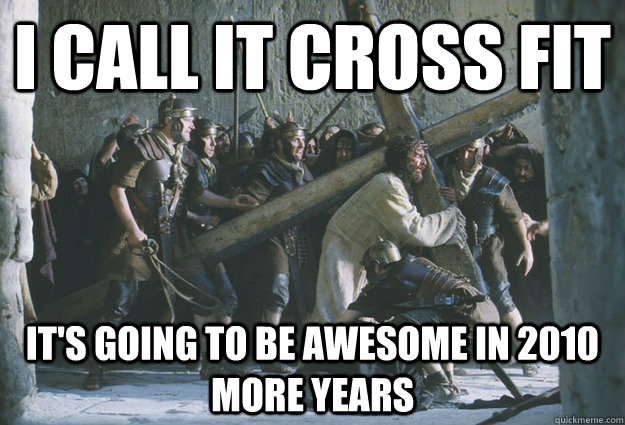 i call it cross fit it's going to be awesome in 2010 more years  jesus personal trainer