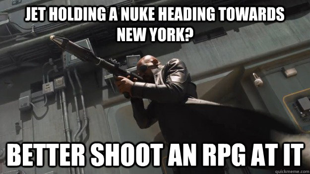 Jet holding a nuke heading towards             New York? Better Shoot an RPG at it