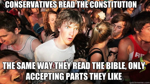 conservatives read the constitution the same way they read the bible, only accepting parts they like - conservatives read the constitution the same way they read the bible, only accepting parts they like  Sudden Clarity Clarence