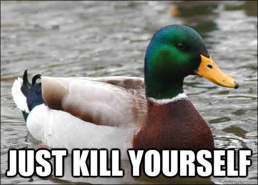 Just kill yourself -  Just kill yourself  Actual Advice Mallard