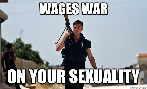 Wages war On your Sexuality  - Wages war On your Sexuality   Ridiculously Photogenic Syrian Soldier