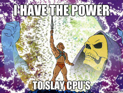 I HAVE THE POWER TO SLAY CPU'S  He-Man