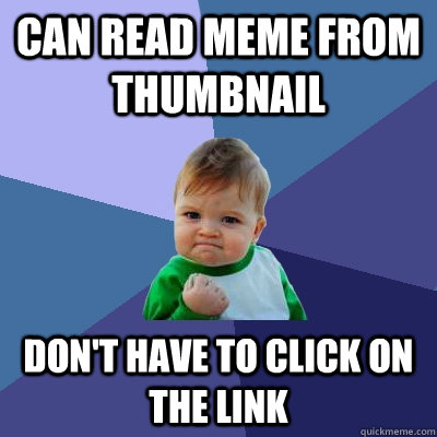 Can read meme from thumbnail Don't have to click on the link - Can read meme from thumbnail Don't have to click on the link  Success Kid