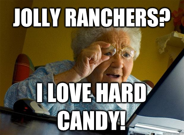 JOLLY RANCHERS? I LOVE HARD CANDY!   - JOLLY RANCHERS? I LOVE HARD CANDY!    Grandma finds the Internet