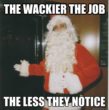 The wackier the job the less they notice