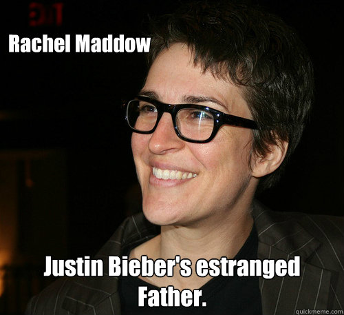Rachel Maddow  Justin Bieber's estranged Father.