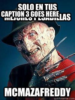 Solo en tus mejores pesadillas McMazaFreddy Caption 3 goes here - Solo en tus mejores pesadillas McMazaFreddy Caption 3 goes here  Advice Freddy Krueger