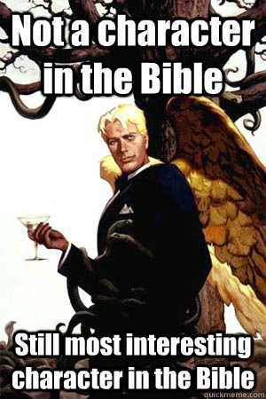 Not a character in the Bible Still most interesting character in the Bible - Not a character in the Bible Still most interesting character in the Bible  Good Guy Lucifer
